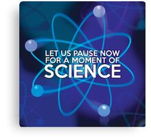 LET US PAUSE NOW FOR A MOMENT OF SCIENCE Canvas Print