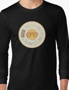 Pretty Pretty Pretty Pretty Good Long Sleeve T-Shirt