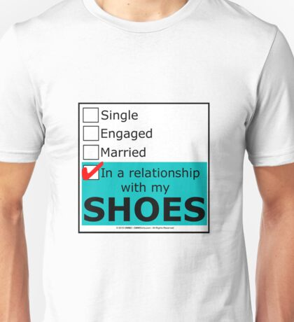 In A Relationship With My Shoes Unisex T-Shirt