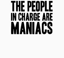The People in Charge are Maniacs -Black Unisex T-Shirt