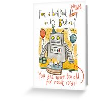 Birthday Card: Never too old for robots!  Greeting Card