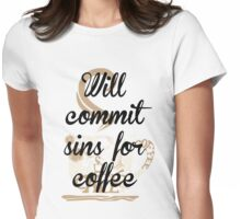 Will Commit Sins for Coffee Womens Fitted T-Shirt