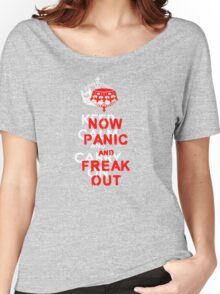 ''keep calm and carry on'' NOW PANIC AND FREAK OUT! Women's Relaxed Fit T-Shirt