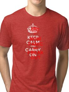 ''keep calm and carry on'' NOW PANIC AND FREAK OUT! Tri-blend T-Shirt