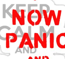 ''keep calm and carry on'' NOW PANIC AND FREAK OUT! Sticker