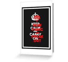 ''keep calm and carry on'' NOW PANIC AND FREAK OUT! Greeting Card