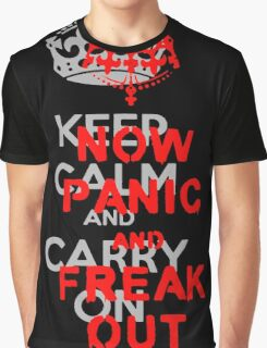 ''keep calm and carry on'' NOW PANIC AND FREAK OUT! Graphic T-Shirt