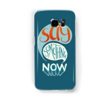 Say Something Now Samsung Galaxy Case/Skin