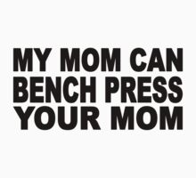 My Mom Can Bench Press Your Mom Baby Tee