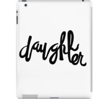 Daughter | Family hand lettering iPad Case/Skin