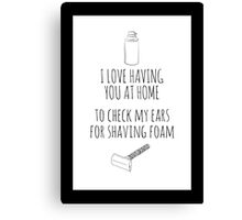 Check my ears for shaving foam Canvas Print