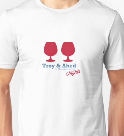Troy & Abed in the morning NIGHTS... Unisex T-Shirt