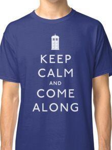 Keep Calm and Come Along Classic T-Shirt