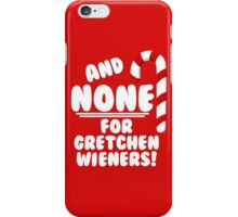 And NONE For Gretchen Wieners! - Mean Girls Christmas iPhone Case/Skin