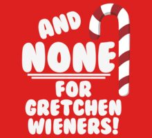 And NONE For Gretchen Wieners! - Mean Girls Christmas Kids Tee