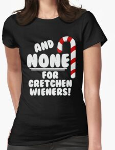 And NONE For Gretchen Wieners! - Mean Girls Christmas T-Shirt