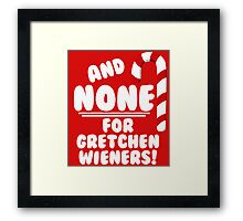 And NONE For Gretchen Wieners! - Mean Girls Christmas Framed Print