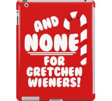 And NONE For Gretchen Wieners! - Mean Girls Christmas iPad Case/Skin