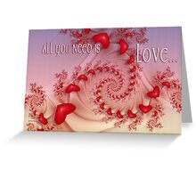 All You Need Is Love ... Greeting Card