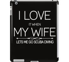 i love it when my wife lets me go scuba diving iPad Case/Skin