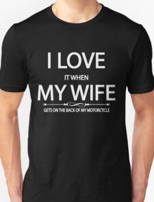 I love it when my wife gets on the back of my motorcycle T-Shirt