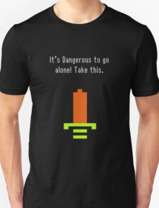 It's Dangerous to go alone. Take this T-Shirt