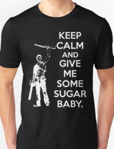 Keep Calm and Give Me Some Sugar Baby. T-Shirt