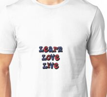 Learn Love Live  Unisex T-Shirt