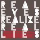 Real Eyes/Real Lies/Realize by AlliVanes