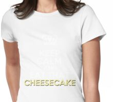 Keep Calm..... Eat Cheesecake  Womens Fitted T-Shirt