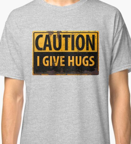 "Funny, ""CAUTION, I Give Hugs"" Realistic Metal with Rust Sign Classic T-Shirt"