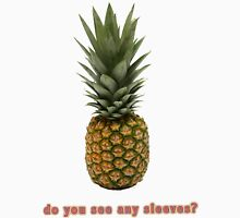 Pineapples Don't Have Sleeves. Unisex T-Shirt