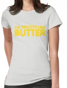 I'm Smooth Like Butter Womens Fitted T-Shirt