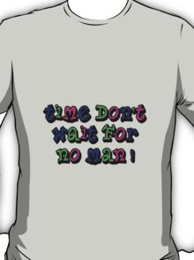 Time don't wait for no man T-Shirt
