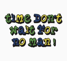 Time don't wait for no man Kids Clothes