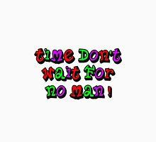 Time don't wait for no man Unisex T-Shirt