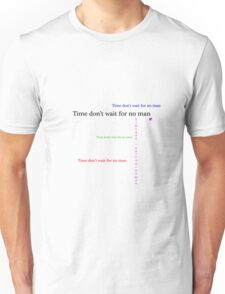 Time don't wait for no man Unisex T-Shirt