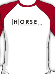 Bad Horse is Bad T-Shirt