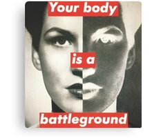 Your Body is a Battleground Canvas Print