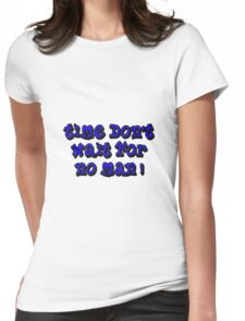 Time don't wait for no man Womens Fitted T-Shirt