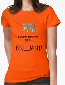 Polar bears... are... BRILLIANT. Womens Fitted T-Shirt