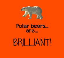 Polar bears... are... BRILLIANT. Unisex T-Shirt