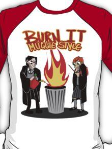 Burn it MUGGLE STYLE T-Shirt