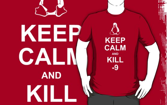 Keep Calm and kill -9 by dspillett