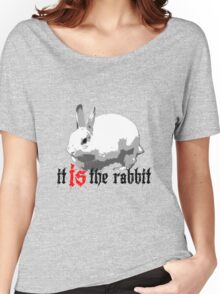 What, behind the rabbit? Women's Relaxed Fit T-Shirt
