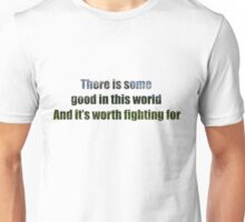 There Is Some Good In This World Unisex T-Shirt