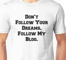 Don't Follow Your Dreams, Follow My Blog Shirt Unisex T-Shirt