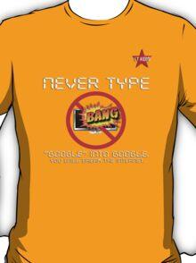 I.T HERO - Never Type Google.. T-Shirt