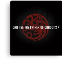 Can I be the father of dragons ? Canvas Print