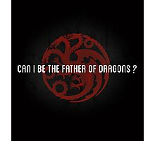 Can I be the father of dragons ? Photographic Print
